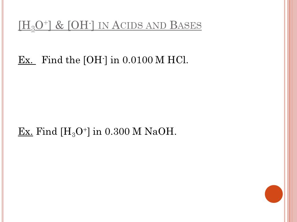 [H3O+] & [OH-] in Acids and Bases